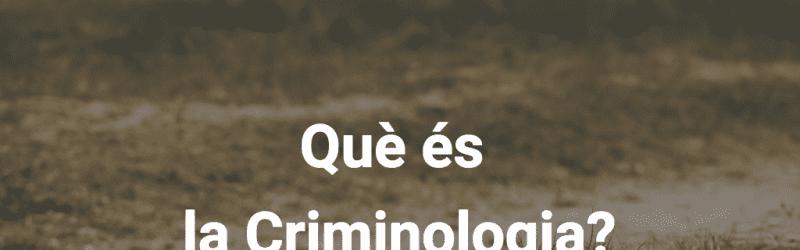 Què és la criminologia?