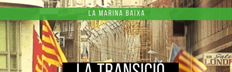 La Transició Valenciana i la Marina Baixa | Història dels canvis socials